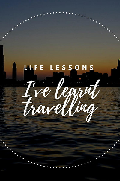 life lessons i've learnt travelling